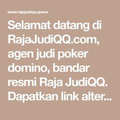 Selamat datang di RajaJudiQQ.com, agen judi poker domino, bandar resmi Raja JudiQQ. Dapatkan link alternatif daftar dan login akun RajaJudiQQ disini sekarang... Join