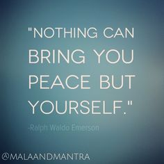 """""""Nothing can bring you peace but yourself."""" -Ralph Waldo Emerson"""