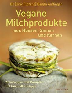 Vegane Milchprodukte aus Nüssen, Samen und Kernen #vegan #buch #rezept #mandelmilch