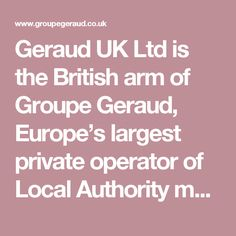 Geraud UK Ltd is the British arm of Groupe Geraud, Europe's largest private operator of Local Authority markets - Groupe GeraudGroupe Geraud