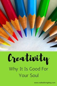 Learn why creativity is good for your soul and necessary for your health and well-being.