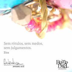 """""""Sem rótulos, sem medos, sem julgamentos"""". Ziza    #empoderamentofeminino #beneditaacessorios #autentica #inverno2016"""