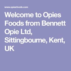 Welcome to Opies Foods from Bennett Opie Ltd, Sittingbourne, Kent, UK