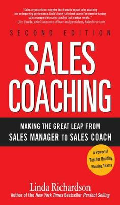 Sales Coaching : Making the Great Leap from Sales Manager to Sales Coach by Linda Richardson. $15.33. Author: Linda Richardson. 208 pages. Publisher: McGraw-Hill; 2 edition (November 3, 2008) http://www.salescoach.com