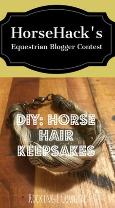 HorseHack Blogger Contest: Rocking E Cowgirl's DIY Horse Hair Keepsakes