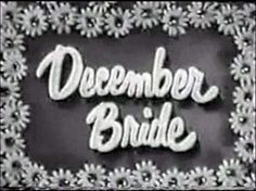 December Bride is an American sitcom that aired on the CBS television network from 1954 to 1959, adapted from the original CBS radio network series that aired from June 1952 through September 1953.