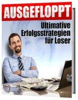 AUSGEFLOPPT - Ultimative Erfolgsstrategien für Loser http://www.ebookrunterladen.de/product_info.php?info=p100_AUSGEFLOPPT---Ultimative-Erfolgsstrategien-fuer-Loser.html