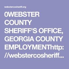 0WEBSTER COUNTY SHERIFF'S OFFICE, GEORGIA COUNTY EMPLOYMENThttp://webstercosheriff.org/faq.htmI want to apply for a job with the Sheriff's Office. Who do I contact?Job applications must be picked up and returned to the Webster County Sheriff's Office. After the application is complete it will be reviewed by Sheriff Dely. I want to apply for a job with the Sheriff's Office.  Who do I contact? Job applications must be picked up and returned to the Webster County Sheriff's Office.  After the…
