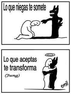 ... Lo que niegas te somete, lo que aceptas te transforma. Jung.