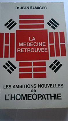 Télécharger Livre La médecine retrouvée, ou, Les ambitions nouvelles de l'homéopathie PDF Ebook Gratuit