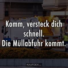 Komm, versteck dich schnell. Die Müllabfuhr kommt. I Hate People, Life Humor, True Stories, Real Life, Laughter, Haha, Funny Pictures, Jokes, Sayings