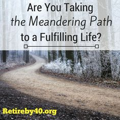 Are you taking the meandering path to a fulfilling life? Our career paths usually aren't straight forward so why do we expect kids to take that path?
