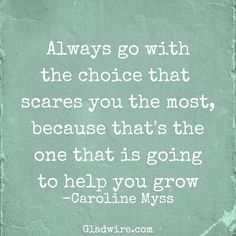 """""""Always go with the choice that scares you the most, because that's the one that is going to help you grow,""""-Caroline Myss  For more positive quotes, click on the image above!"""