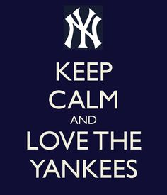 Image Detail for - KEEP CALM AND LOVE THE YANKEES - KEEP CALM AND CARRY ON Image ...