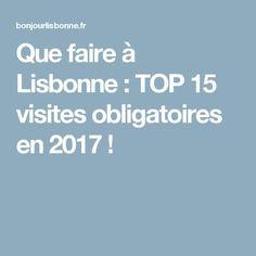 Que faire à Lisbonne : TOP 15 visites obligatoires en 2017 ! Bon Plan Voyage, How To Plan, Destinations, Europe, Travel, Lisbon, Portugal Trip, Travel Inspiration, Viajes