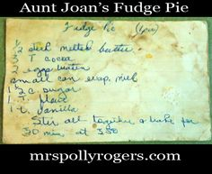 Click here to Make Aunt Joan's FAMOUS fudge Pie.  From MrsPollyRogers.com
