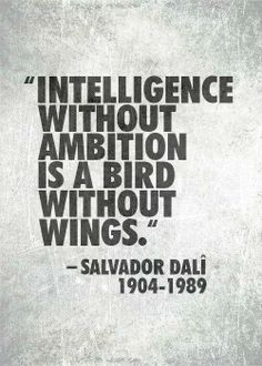 """Intelligence without ambition is a bird without wings"" Salvador Dalí #quote #truth"