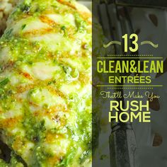 Don't fall into the misconception that clean eating has to bland and boring. Here are 13 Clean & Lean Entrees That'll Make You Rush Home! #cleaneating #lean #recipes