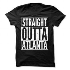 Awesome Tee Straight Outta Atlanta - Cool T-Shirt !!! T-Shirts