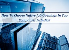 How to Choose Native Job Openings in Top Companies in India? Job Opening, Chennai, Nativity, Skyscraper, India, Building, Tops, Christmas Nativity, Skyscrapers