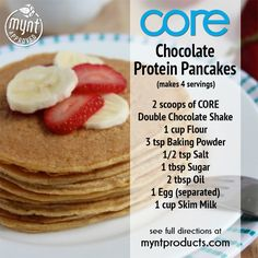 Chocolate Protein Pancakes – Have a tasty and healthy breakfast with these CORE Chocolate Protein Pancakes! Ingredients: 2 scoops of Core Double Chocolate Shake 1 cup Flour 3 tsp Baking Powder 1/2 tsp Salt 1 tbsp Sugar 2 tbsp Oil 1 Egg 1 cup Skim Milk Instructions: In a medium bowl, whisk together milk, oil, and egg. Now add dry ingredients to milk mixture; whisk until just moistened (do not over-mix! small lumps are okay). The batter may be a bit thick, so add more milk if you want a...