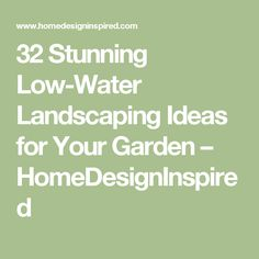 32 Stunning Low-Water Landscaping Ideas for Your Garden – HomeDesignInspired