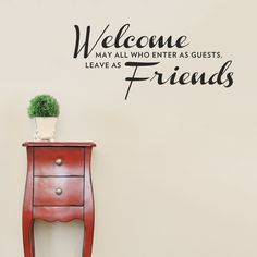 Share us on your network of choice and get 10% off your order! Welcome Friends Wall Quote Decal