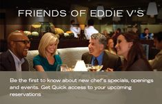 Join Friends of Eddie V's and be the first to know about new specials, openings, and events.