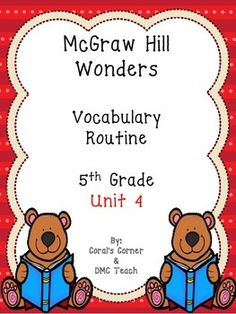 This 5th grade Vocabulary Routine is aligned to McGraw Hill Wonders for Grade 4, Unit 4 (Weeks 1-5)  It contains all vocabulary words, definitions, examples, and a question for students to respond. This is a great way to reinforce weekly vocabulary words for homework or during independent centers.