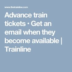 Advance train tickets • Get an email when they become available | Trainline