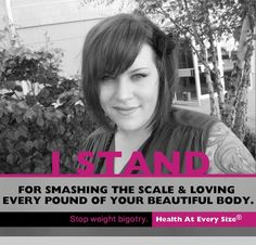"""I stand for smashing the scale & loving every pound of your beautiful body."""