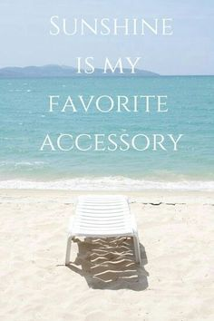 Sunshine Is My Favorite Accessory - 50 Warm and Sunny Beach Therapy Quotes - Style Estate -