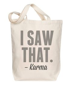 Loving this 'I Saw That. -Karma' Tote on #zulily! #zulilyfinds