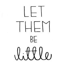 as a future teacher and (hopefully) parent, I will have to always remember...let them be little. They have all the time in the world to grow up.