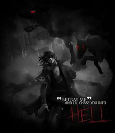 """betray me and I'll chase you into Hell""  Anime : Hellsing"