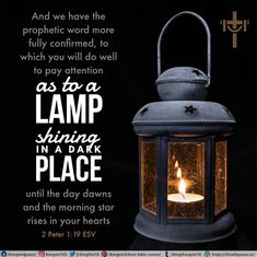 And we have the prophetic word more fully confirmed, to which you will do well to pay attention as to a lamp shining in a dark place, until the day dawns and the morning star rises in your hearts 2 Peter 1:19 ESV