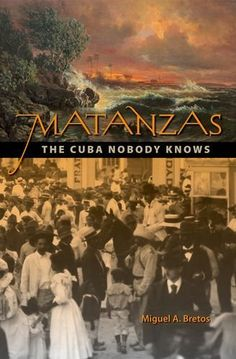 Matanzas: The Cuba Nobody Knows by Miguel A. Bretos. $17.12. Publication: October 9, 2011. Publisher: University Press of Florida; First edition (October 9, 2011). Author: Miguel A. Bretos
