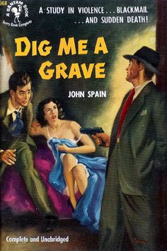 DIG ME A GRAVE--A story in violence . . . blackmail . . . and sudden death!