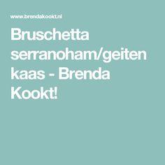Bruschetta serranoham/geitenkaas - Brenda Kookt!