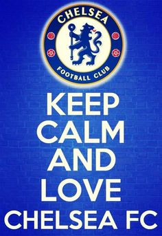 Keep Calm and Love CHELSEA FC...