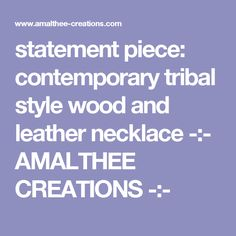 statement piece: contemporary tribal style wood and leather necklace -:- AMALTHEE CREATIONS -:-
