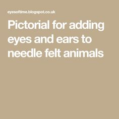 Pictorial for adding eyes and ears to needle felt animals
