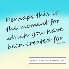 BECKYSIAME.COM | Perhaps this is the moment for which you have been created for.