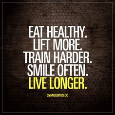 Eat healthy. Lift more. Train harder. Smile often. Live Longer.  #gymlife #behealthy #trainhard #gymmotivation