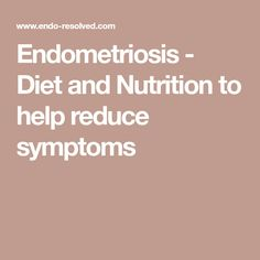 Endometriosis - Diet and Nutrition to help reduce symptoms