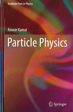 Particle physics / Anwar Kamal