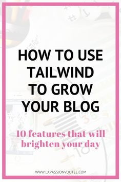 Pinterest: How to grow your blog with Tailwind | This post is for bloggers and small business owners looking to grow their blogs with Pinterest with the aid of a scheduling service, Tailwind. These 10 features of Tailwind will save you time and grow your