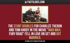 The stunt doubles for Charlize Theron and Tom Hardy in the movie 'Mad Max: Fury Road' fell in love on set and got married. Crazy Facts, Weird Facts, Fun Facts, Fact Slides, Stunt Doubles, Mad Max, Charlize Theron, Tom Hardy, Interesting Facts