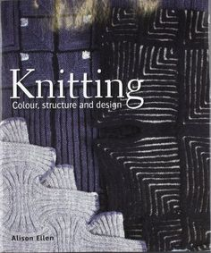 Knitting: Colour, Structure and Design by Alison Ellen