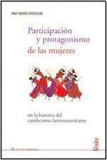 PARTICIPACION Y PROTAGONISMO DE LAS MUJERES EN LA HISTORIA DEL CATOLOCISMO LATINOAMERICANO (Spanish: BIDEGAIN ANA MARIA: 9789871177929: Amaz...